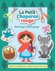 Le Petit Chaperon rouge - Coloriage & Découpage: Cahier d'activités pour enfants à partir de 3 ans Cover Image