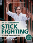 The Art and Science of Stick Fighting: Complete Instructional Guide (Martial Science) Cover Image