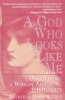 God Who Looks Like Me: Discovering a Woman-Affirming Spirituality Cover Image