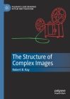 The Structure of Complex Images (Palgrave Close Readings in Film and Television) Cover Image