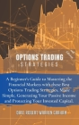 Options Trading Strategies: A Beginner's Guide to Mastering the Financial Markets with these Best Options Trading Strategies, Made Simple, Generat Cover Image