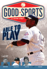 Able to Play: Overcoming Physical Challenges (Good Sports) Cover Image