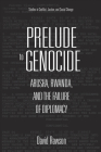 Prelude to Genocide: Arusha, Rwanda, and the Failure of Diplomacy (Stud in Conflict, Justice, & Soc Change) Cover Image