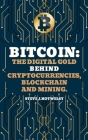 Bitcoin: The Digital Gold behind Cryptocurrencies, Blockchain and Mining Cover Image