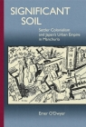 Significant Soil: Settler Colonialism and Japan's Urban Empire in Manchuria (Harvard East Asian Monographs #377) Cover Image