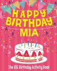 Happy Birthday Mia - The Big Birthday Activity Book: (Personalized Children's Activity Book) Cover Image