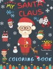 My Santa Claus Coloring Book: Best Christmas Designs Fun for Kids, Gifts, Elves, Snowmen, Reindeer and More Cover Image