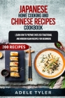 Japanese Home Cooking and Chinese Cookbook: Learn How To Prepare Over 200 Traditional And Modern Asian Recipes Cover Image