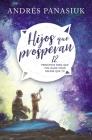 Hijos Que Prosperan: 12 Principios Para Que Tus Hijos Vivan Mejor Que Tú Cover Image