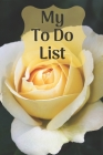My To Do List - Rose: 6 x 9 inch - 75 pages of to do lists - Rose cover Cover Image