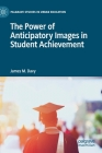 The Power of Anticipatory Images in Student Achievement (Palgrave Studies in Urban Education) Cover Image