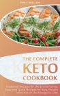 The Complete Keto Cookbook: Foolproof Recipes for the Entire Family. Easy and Quick Recipes for Busy People Who Are on the Ketogenic Diet Cover Image