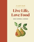 Live Life, Love Food: A Cook's Book Cover Image
