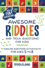 Awesome Riddles and Trick Questions For Kids: Puzzling Questions and Fun Facts For Ages 5 to 8 Cover Image