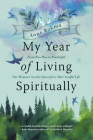 My Year of Living Spiritually: From Woo-Woo to Wonderful--One Woman's Secular Quest for a More Soulful Life Cover Image