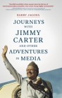 Journeys with Jimmy Carter and other Adventures in Media Cover Image