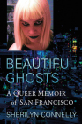 Beautiful Ghosts: A Queer Memoir of San Francisco Cover Image
