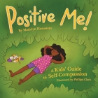 Positive Me!: A Kids' Guide to Self-compassion Cover Image