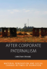 After Corporate Paternalism: Material Renovation and Social Change in Times of Ruination (Integration and Conflict Studies #24) Cover Image