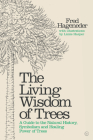 The Living Wisdom of Trees: A Guide to the Natural History, Symbolism and Healing Power of Trees Cover Image