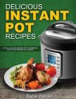 Delicious Instant Pot Recipes: A Full Colour Instant Pot Cookbook for Your Pressure Cooker Cover Image