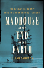Madhouse at the End of the Earth: The Belgica's Journey into the Dark Antarctic Night Cover Image