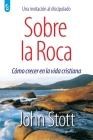Sobre La Roca: Cómo crecer en la vida cristiana Cover Image