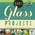 Cool Glass and Ceramic Projects: Creative Ways to Upcycle Your Trash Into Treasure (Checkerboard How-To Library: Cool Trash to Treasure (Library)) Cover Image