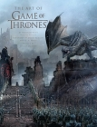 The Art of Game of Thrones, the official book of design from Season 1 to Season 8 Cover Image