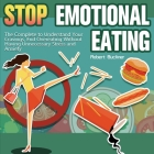 Stop Emotional Eating: The Complete to Understand Your Cravings, End Overeating Without Having Unnecessary Stress and Anxiety Cover Image