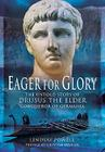 Eager for Glory: The Untold Story of Drusus the Elder, Conqueror of Germania Cover Image