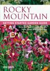 Rocky Mountain Getting Started Garden Guide: Grow the Best Flowers, Shrubs, Trees, Vines & Groundcovers (Garden Guides) Cover Image