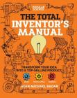 Total Inventor's Manual : Transform Your Idea into a Top-Selling Product Cover Image