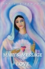 Mary's Message of Love: As Sent by Mary, the Mother of Jesus, to Her Messenger Cover Image