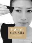 Facial Gua sha: A Step-by-step Guide to a Natural Facelift (Revised) Cover Image