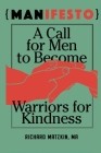 MANifesto: A Call For Men To Become Warriors For Kindness Cover Image