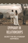 Epiphany In Relationships: Secret For Relationship Happiness: Relationship Goals For Love Cover Image