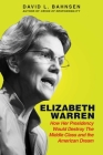 Elizabeth Warren: How Her Presidency Would Destroy the Middle Class and the American Dream Cover Image
