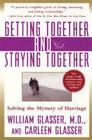 Getting Together and Staying Together: Solving the Mystery of Marriage Cover Image