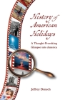 History of American Holidays: A Thought-Provoking Glimpse into America Cover Image