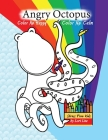 Angry Octopus Color Me Happy, Color Me Calm: A Self-Help Kid's Coloring Book for Overcoming Anxiety, Anger, Worry, and Stress Cover Image