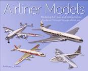 Airliner Models: Marketing Air Travel and Tracing Airliner Evolution Through Vintage Miniatures Cover Image