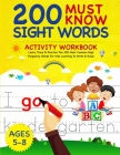 200 Must Know Sight Words Activity Workbook: Learn, Trace & Practice The 200 Most Common High Frequency Words For Kids Learning To Write & Read. - Age Cover Image