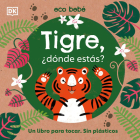 Tigre, ¿dónde estás?: Un libro para tocar. Sin plásticos (Eco Baby) Cover Image