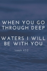 When You Go Through Deep Waters I Will Be With You Isaiah 43: 2: Religious, Spiritual, Motivational Notebook, Journal, Diary (110 Pages, Blank, 6 x 9) Cover Image