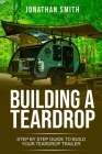 Building a Teardrop: Step by Step Guide to Build Your Teardrop Trailer Cover Image