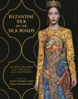 Byzantine Silk on the Silk Roads: Journeys Between East and West, Past and Present Cover Image