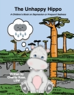 The Unhappy Hippo: A Children's Book on Depression or Frequent Sadness Cover Image