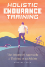 Holistic Endurance Training: The Integrated Approach to Thriving as an Athlete Cover Image