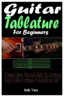Guitar Tablature For Beginners: Expand Your Musical Skills By Learning The Easy To Follow Techniques To Read Guitar Tabs Cover Image